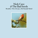 Breathless / There She Goes, My Beautiful World/Nick Cave & The Bad Seeds