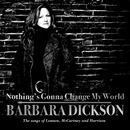 Nothing's Gonna Change My World : The Songs of Lennon, McCartney and Harrison/Barbara Dickson