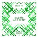 Killing Me Softly/Golden Era Collective