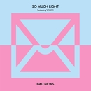 Bad News (feat. Vivian)/So Much Light