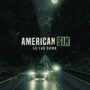So Far Down/American Sin