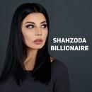 Billionaire/Shahzoda