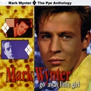 Go Away Little Girl: The Pye Anthology/Mark Wynter