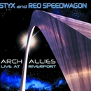 Arch Allies - Live At Riverport/Styx & REO Speedwagon