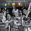 So Damn Happy (Live)/Loudon Wainwright III