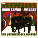 Here Comes My Baby : The Ultimate Collection/The Tremeloes