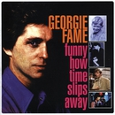 Funny How Time Slips Away/Georgie Fame