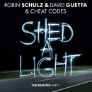 Shed A Light (The Remixes Part 1)/Robin Schulz & David Guetta & Cheat Codes