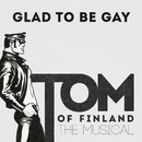 Glad To Be Gay/Tom Of Finland Musical