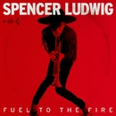 Fuel to the Fire/Spencer Ludwig