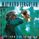 Live from San Francisco (Live at The Great American Music Hall, 1983)/Maynard Ferguson