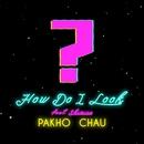 How Do I Look (feat. Shimica)/Chau Pak Ho