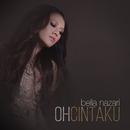 Oh Cintaku/Bella Nazari
