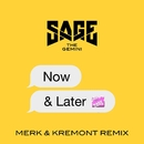 Now and Later (Merk & Kremont Remix)/Sage The Gemini