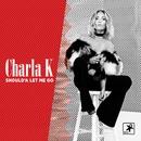 Should'a Let Me Go/Charla K