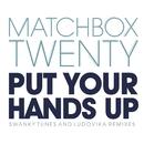 Put Your Hands Up (Remixes)/Matchbox Twenty