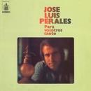 Para vosotros canto/José Luis Perales