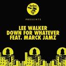 Down For Whatever (feat. Marck Jamz) [Lee Walker's Tech Mix]/Lee Walker