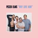 Why Love Now/Pissed Jeans