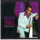Tropical Classics: Roberto Torres/Roberto Torres