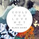 Could You Love Me? (Remixes)/Black Saint