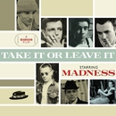 Take It or Leave It/MADNESS