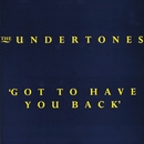 Got to Have You Back/The Undertones