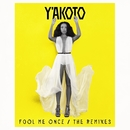 Fool Me Once (The Remixes)/Y'akoto