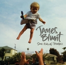 Some Kind Of Trouble (Deluxe)/James Blunt