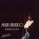 Por un poco de ti/Miguel Gallardo