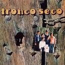 Tronco Seco (Remasterizado 2016)/Tronco Seco