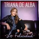 La felicidad/Triana de Alba