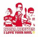 I LOVE YOUR SOUL/ノーナ・リーヴス