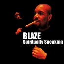 Spiritually Speaking/Blaze