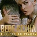I Got You: The Remixes/Bebe Rexha