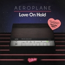Love On Hold (feat. Tawatha Agee)/Aeroplane