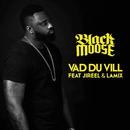 Vad du vill (feat. Jireel & Lamix)/Dj Black Moose