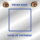 Look At Yourself/Uriah Heep