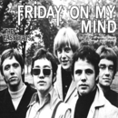 Friday On My Mind/The Easybeats