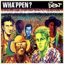 Wha'ppen?/The Beat