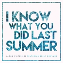 I Know What You Did Last Summer (feat. Kelly Rowland)/Jacob Whitesides