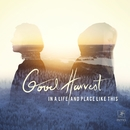 In a Life and Place Like This/Good Harvest