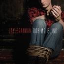 Rob Me Blind/Jay Brannan
