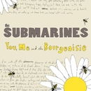 You, Me and the Bourgeoisie/The Submarines