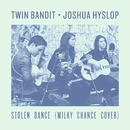 Stolen Dance/Twin Bandit & Joshua Hyslop