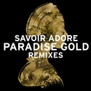 Paradise Gold Remixes/Savoir Adore