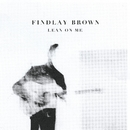 Lean on Me/Findlay Brown
