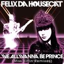 We All Wanna Be Prince (Miss Kittin Remixes)/Felix Da Housecat