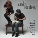 I Don't Need Anyone To Save Me (Early Version)/Ash Koley