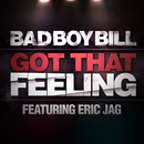Got That Feeling/Bad Boy Bill feat. Eric Jag